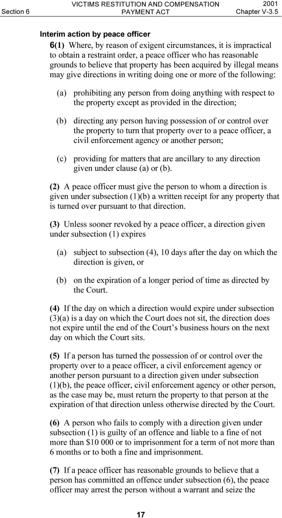 provided in the direction; (b) directing any person having possession of or control over the property to turn that property over to a peace officer, a civil enforcement agency or another person; (c)