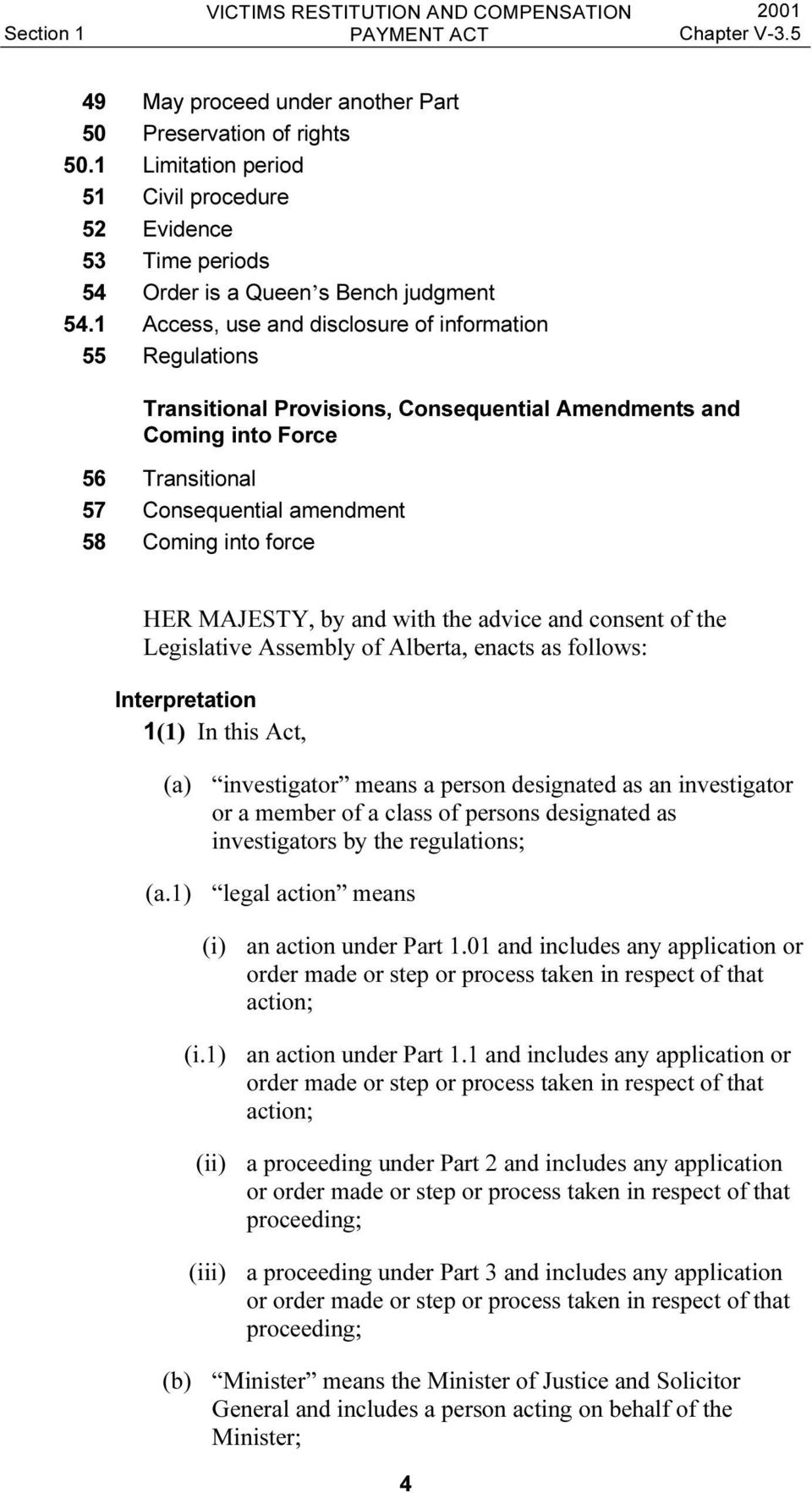 MAJESTY, by and with the advice and consent of the Legislative Assembly of Alberta, enacts as follows: Interpretation 1(1) In this Act, (a) investigator means a person designated as an investigator