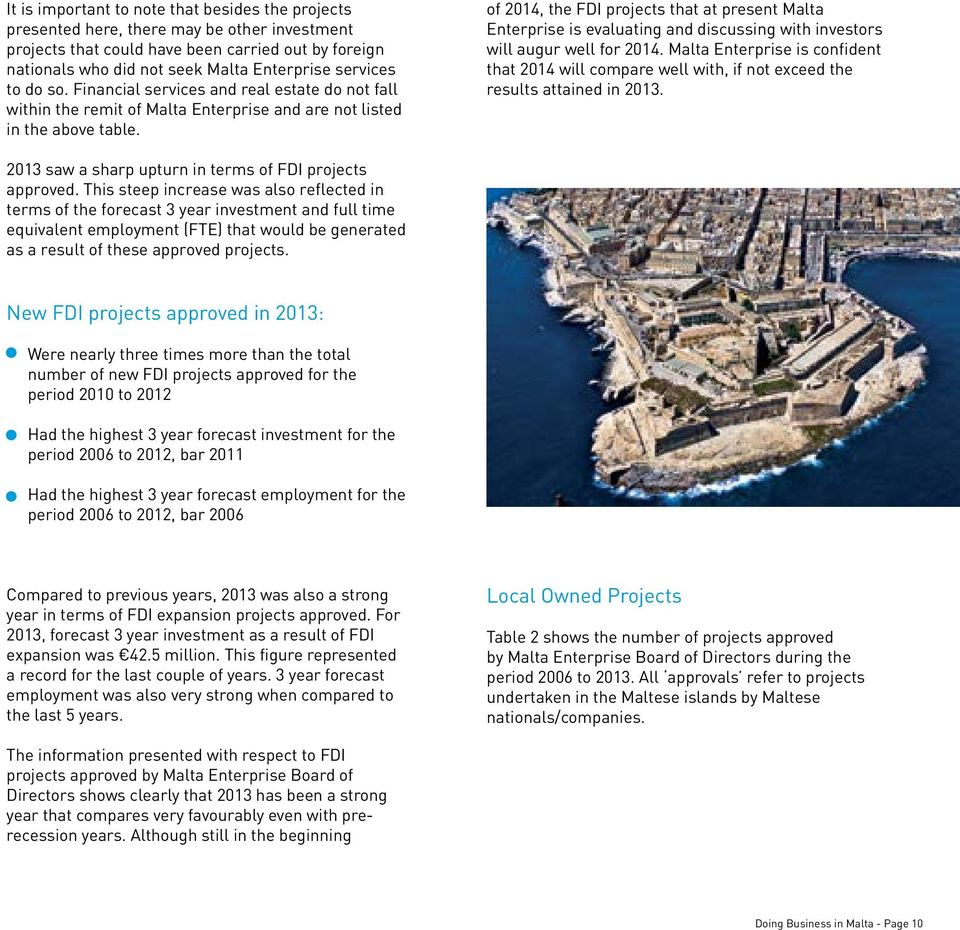 of 2014, the FDI projects that at present Malta Enterprise is evaluating and discussing with investors will augur well for 2014.