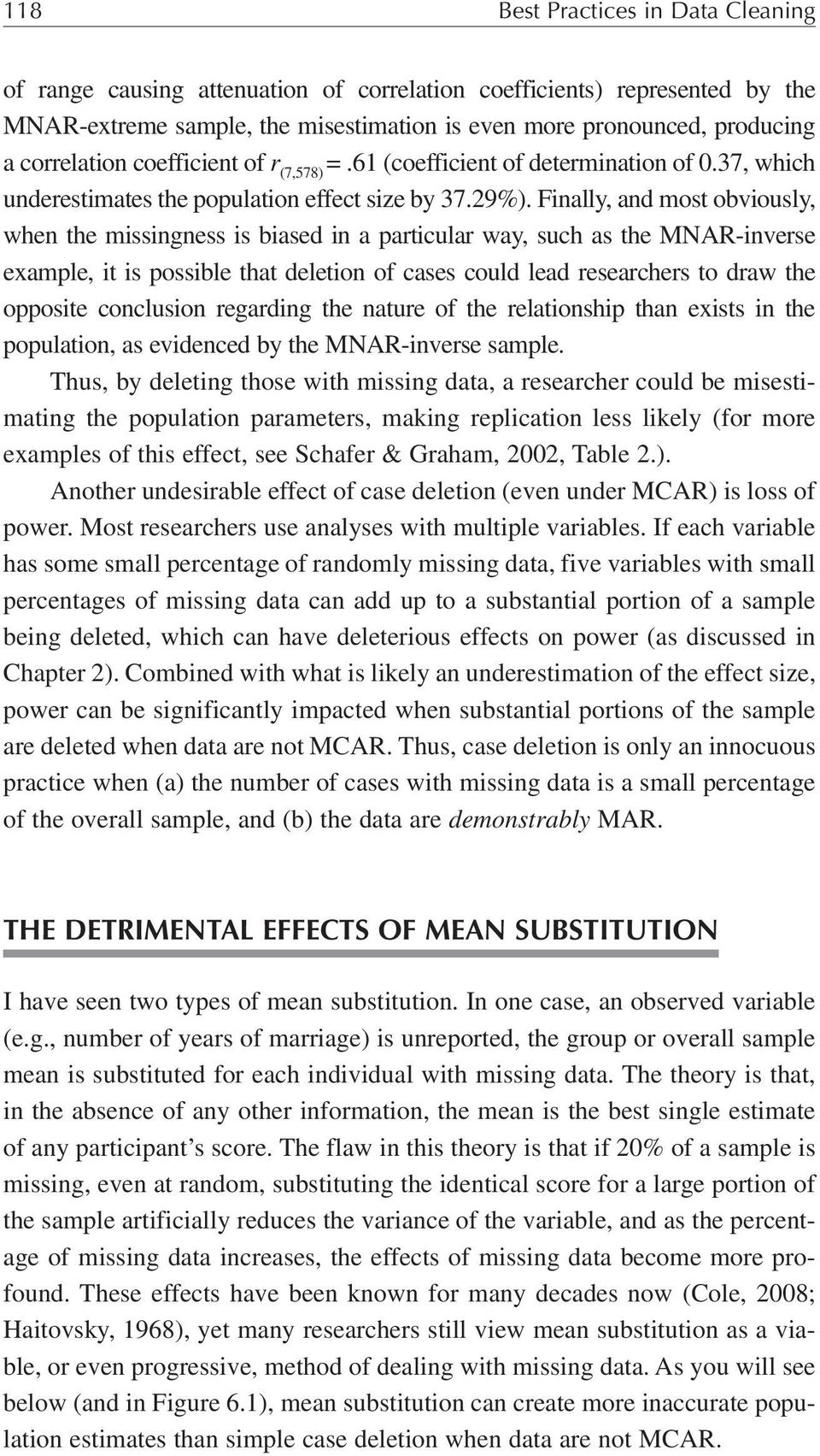 Finally, and most obviously, when the missingness is biased in a particular way, such as the MNAR-inverse example, it is possible that deletion of cases could lead researchers to draw the opposite