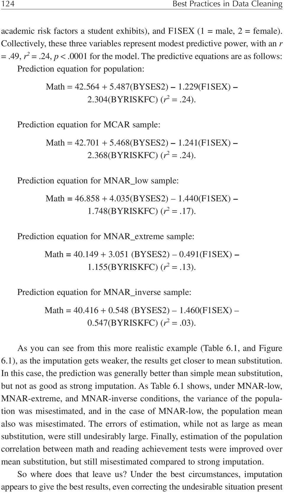 Prediction equation for MCAR sample: Math = 42.701 + 5.468(BYSES2) 1.241(F1SEX) 2.368(BYRISKFC) (r 2 =.24). Prediction equation for MNAR_low sample: Math = 46.858 + 4.035(BYSES2) 1.440(F1SEX) 1.