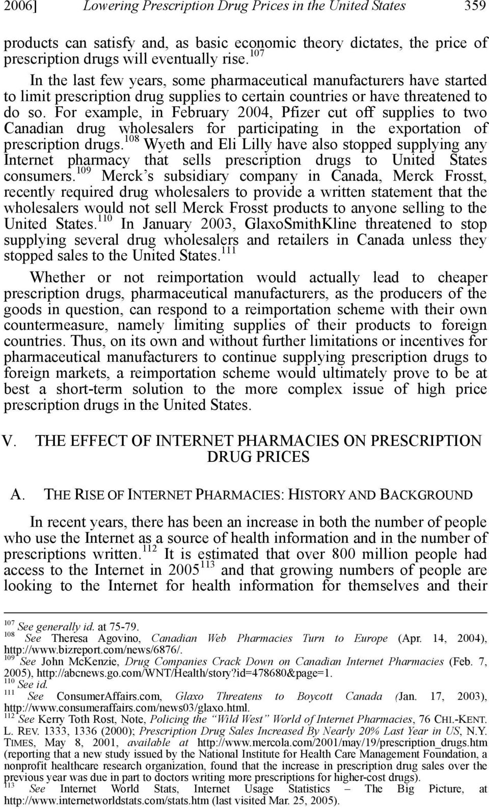 For example, in February 2004, Pfizer cut off supplies to two Canadian drug wholesalers for participating in the exportation of prescription drugs.