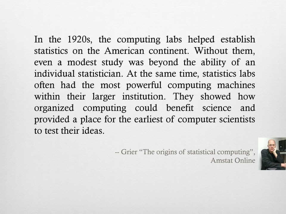 At the same time, statistics labs often had the most powerful computing machines within their larger institution.