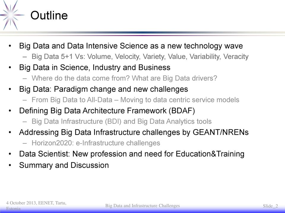 Big Data: Paradigm change and new challenges From Big Data to All-Data Moving to data centric service models Defining Big Data Architecture Framework (BDAF) Big Data