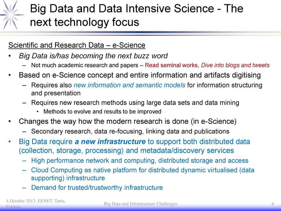 presentation Requires new research methods using large data sets and data mining Methods to evolve and results to be improved Changes the way how the modern research is done (in e-science) Secondary