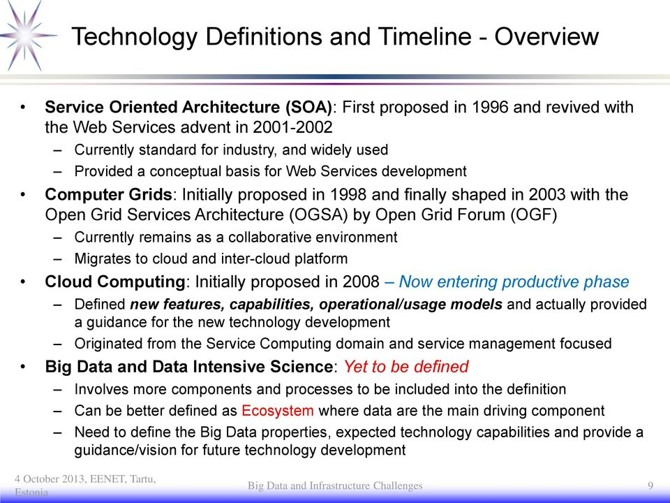 Forum (OGF) Currently remains as a collaborative environment Migrates to cloud and inter-cloud platform Cloud Computing: Initially proposed in 2008 Now entering productive phase Defined new features,