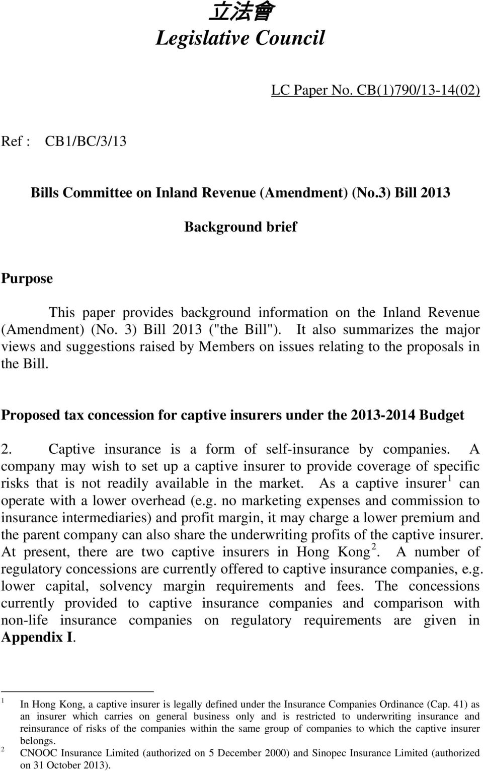 It also summarizes the major views and suggestions raised by Members on issues relating to the proposals in the Bill. Proposed tax concession for captive insurers under the 2013-2014 Budget 2.