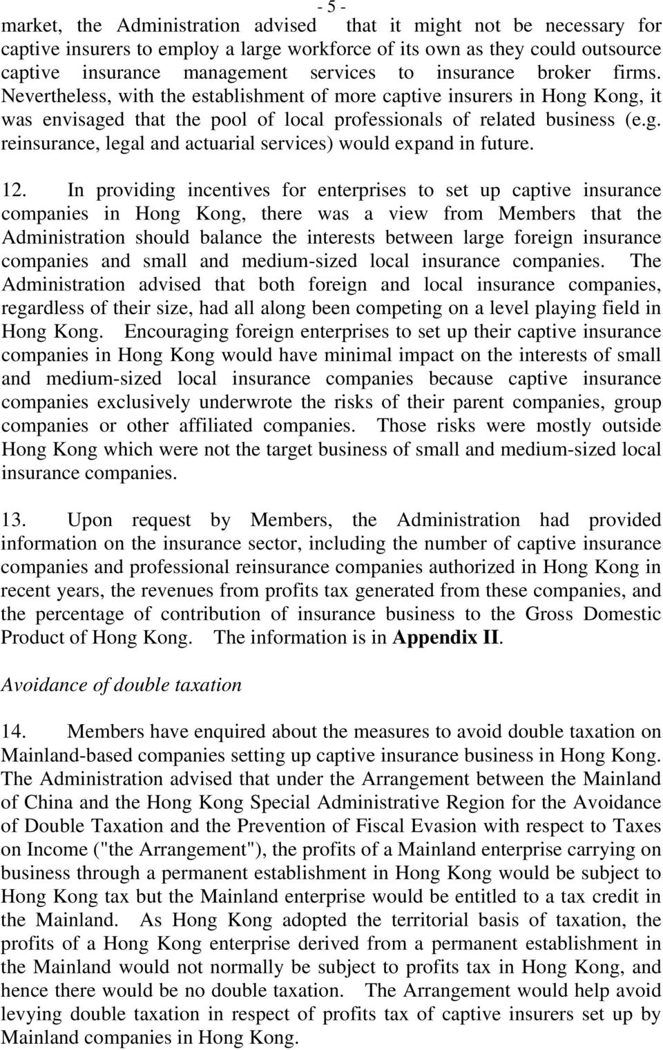12. In providing incentives for enterprises to set up captive insurance companies in Hong Kong, there was a view from Members that the Administration should balance the interests between large