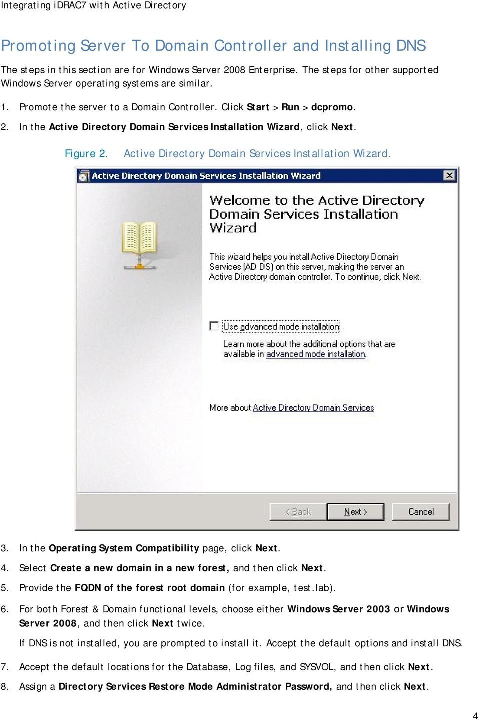Active Directory Domain Services Installation Wizard. 3. In the Operating System Compatibility page, click Next. 4. Select Create a new domain in a new forest, and then click Next. 5.