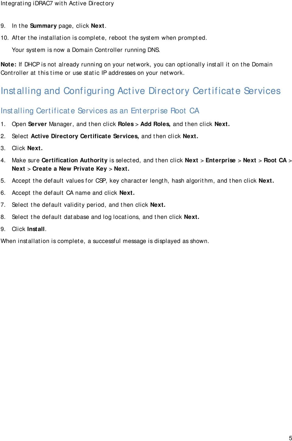 Installing and Configuring Active Directory Certificate Services Installing Certificate Services as an Enterprise Root CA 1. Open Server Manager, and then click Roles > Add Roles, and then click Next.