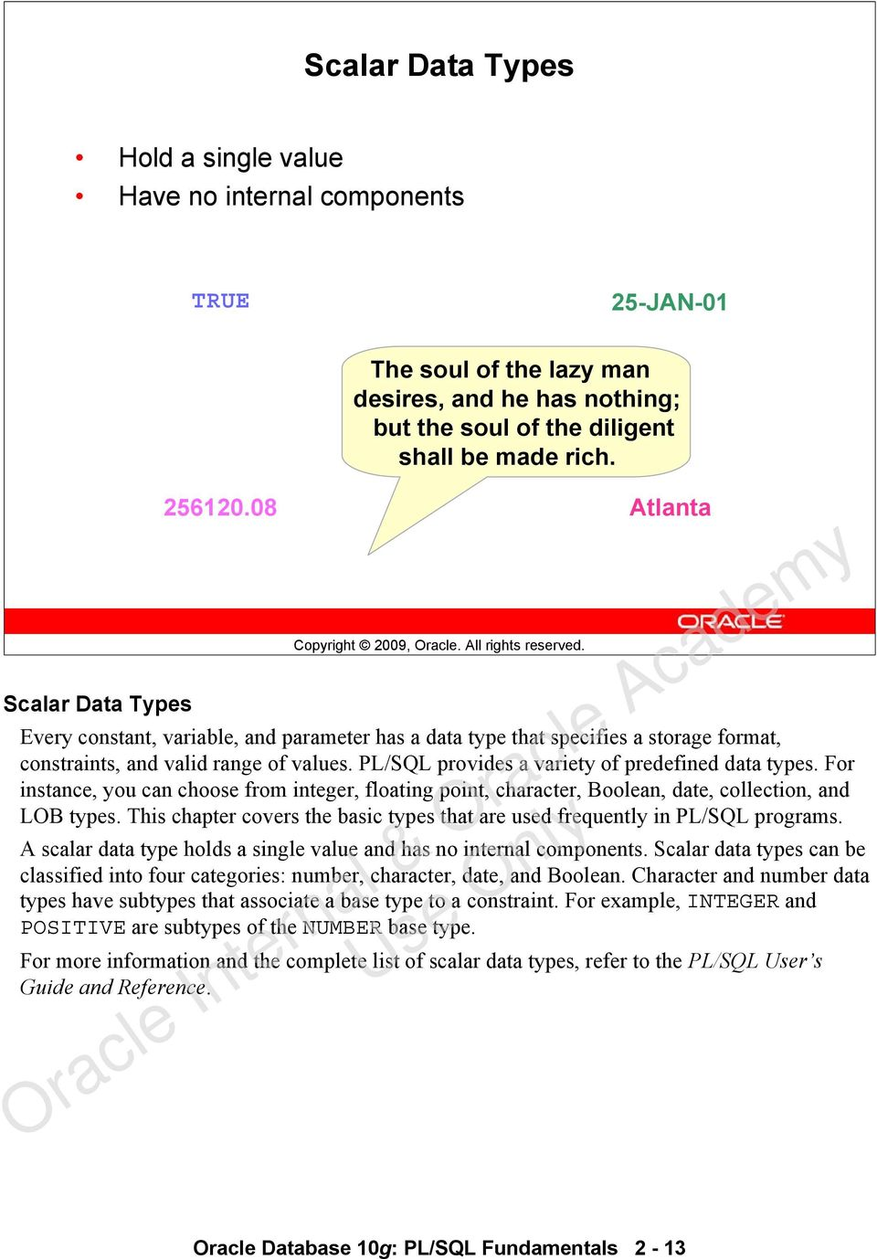 Atlanta Every constant, variable, and parameter has a data type that specifies a storage format, constraints, and valid range of values. PL/SQL provides a variety of predefined data types.