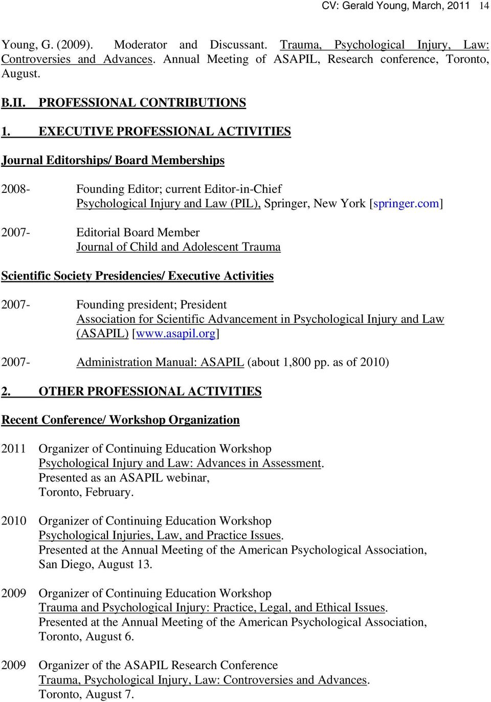 EXECUTIVE PROFESSIONAL ACTIVITIES Journal Editorships/ Board Memberships 2008- Founding Editor; current Editor-in-Chief Psychological Injury and Law (PIL), Springer, New York [springer.