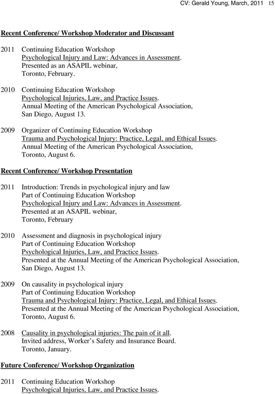 Annual Meeting of the American Psychological Association, San Diego, August 13. 2009 Organizer of Continuing Education Workshop Trauma and Psychological Injury: Practice, Legal, and Ethical Issues.