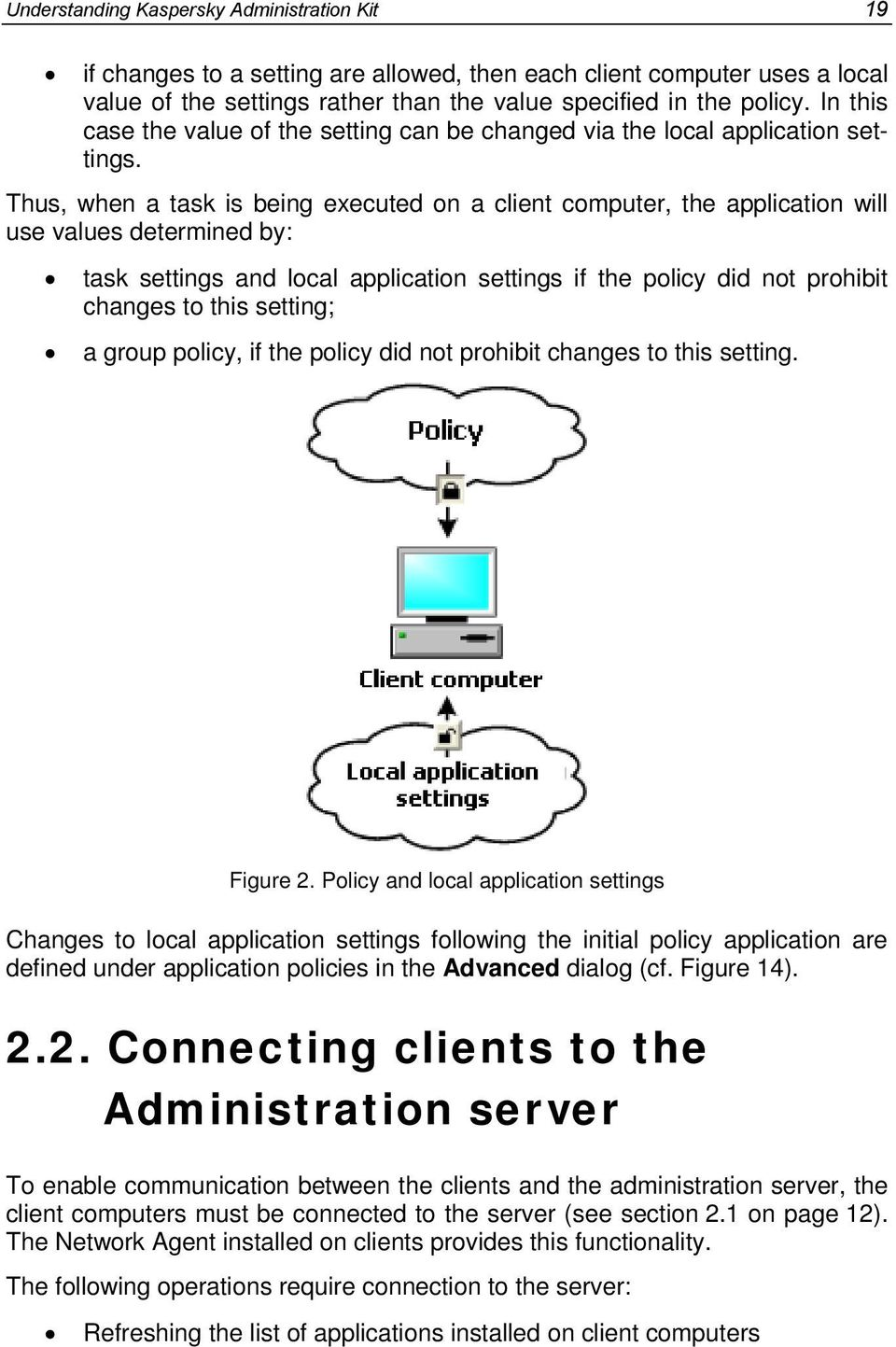 Thus, when a task is being executed on a client computer, the application will use values determined by: task settings and local application settings if the policy did not prohibit changes to this