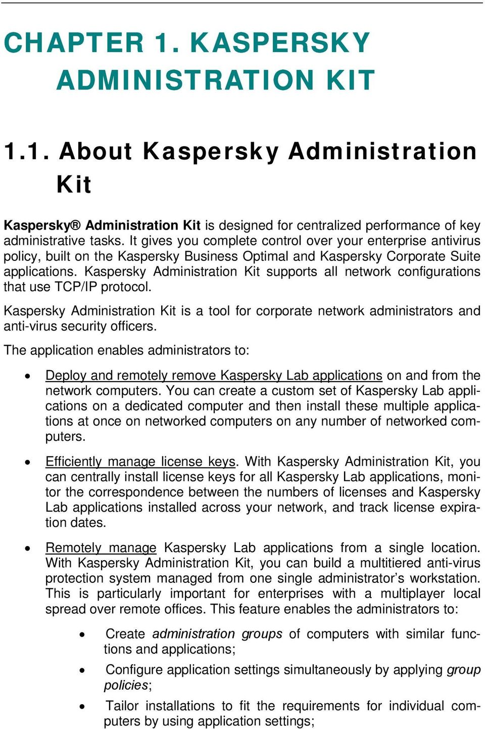 Kaspersky Administration Kit supports all network configurations that use TCP/IP protocol. Kaspersky Administration Kit is a tool for corporate network administrators and anti-virus security officers.