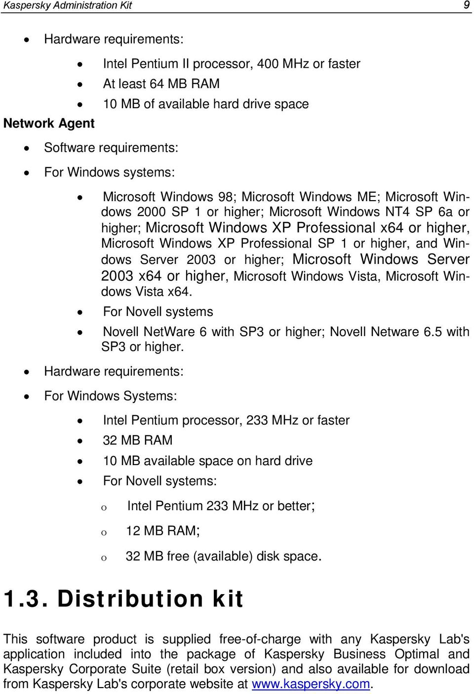 Windows XP Professional SP 1 or higher, and Windows Server 2003 or higher; Microsoft Windows Server 2003 x64 or higher, Microsoft Windows Vista, Microsoft Windows Vista x64.