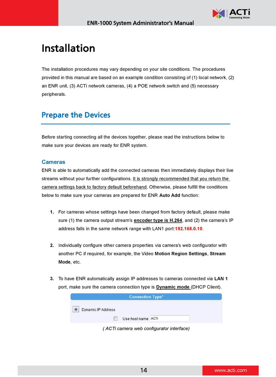 peripherals. Prepare the Devices Before starting connecting all the devices together, please read the instructions below to make sure your devices are ready for ENR system.