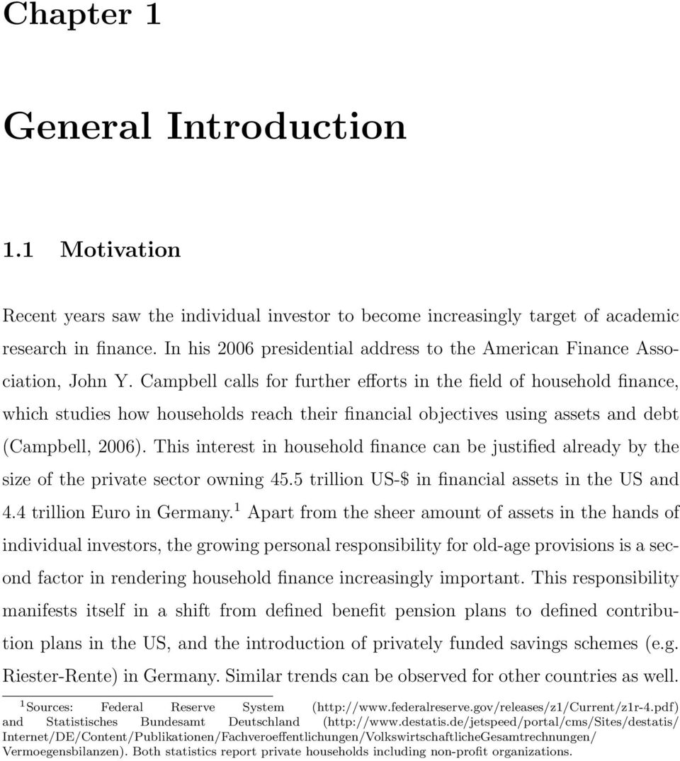 Campbell calls for further efforts in the field of household finance, which studies how households reach their financial objectives using assets and debt (Campbell, 2006).