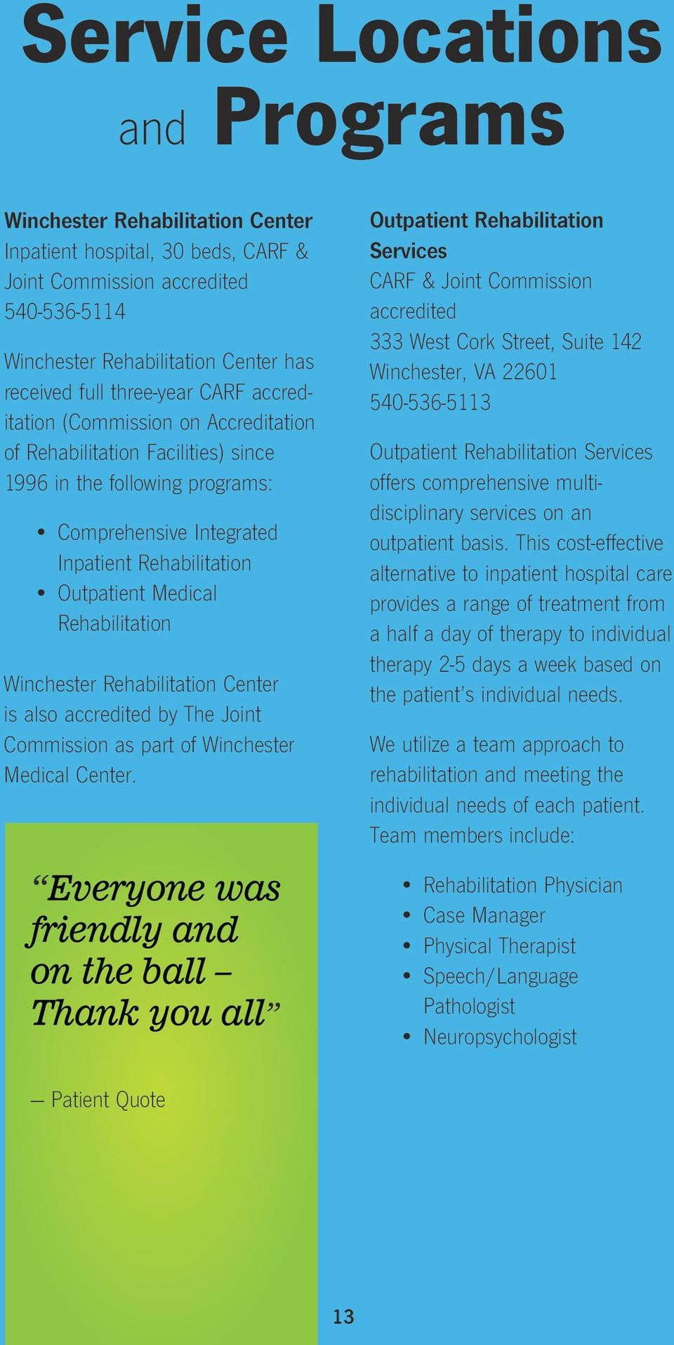 Rehabilitation Winchester Rehabilitation Center is also accredited by The Joint Commission as part of Winchester Medical Center.