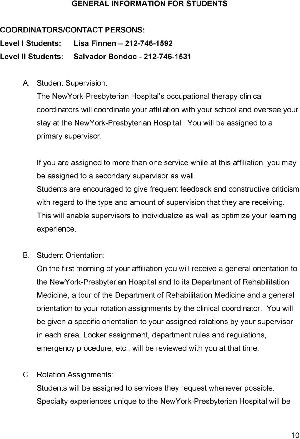 Hospital. You will be assigned to a primary supervisor. If you are assigned to more than one service while at this affiliation, you may be assigned to a secondary supervisor as well.