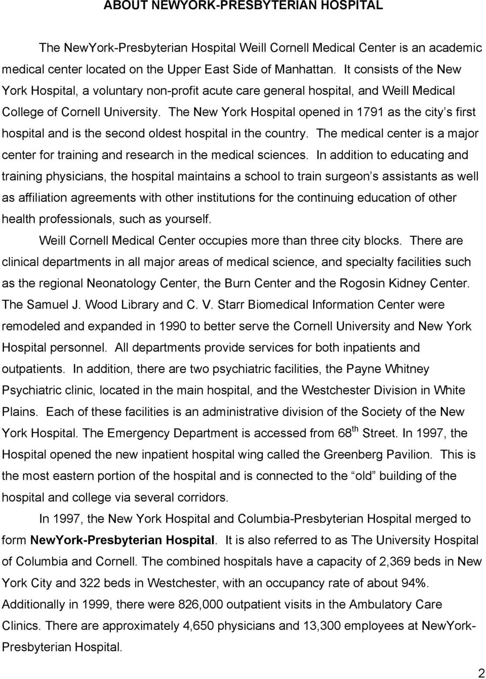 The New York Hospital opened in 1791 as the city s first hospital and is the second oldest hospital in the country.