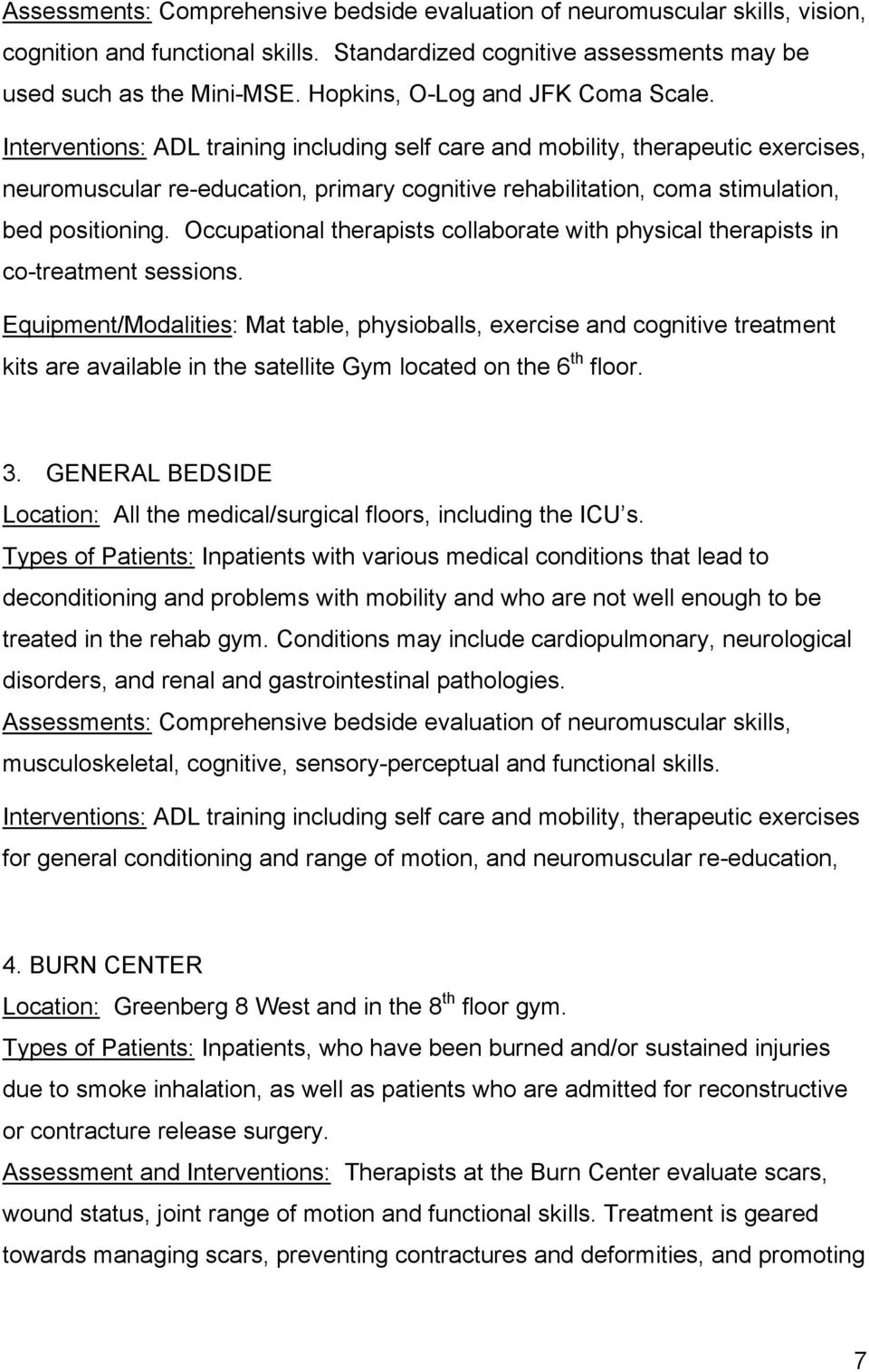 Interventions: ADL training including self care and mobility, therapeutic exercises, neuromuscular re-education, primary cognitive rehabilitation, coma stimulation, bed positioning.