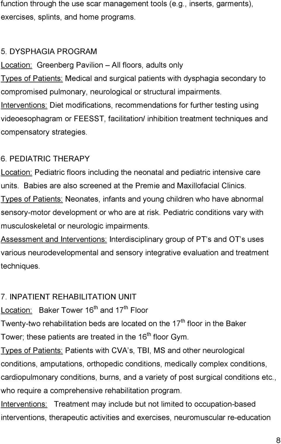 impairments. Interventions: Diet modifications, recommendations for further testing using videoesophagram or FEESST, facilitation/ inhibition treatment techniques and compensatory strategies. 6.