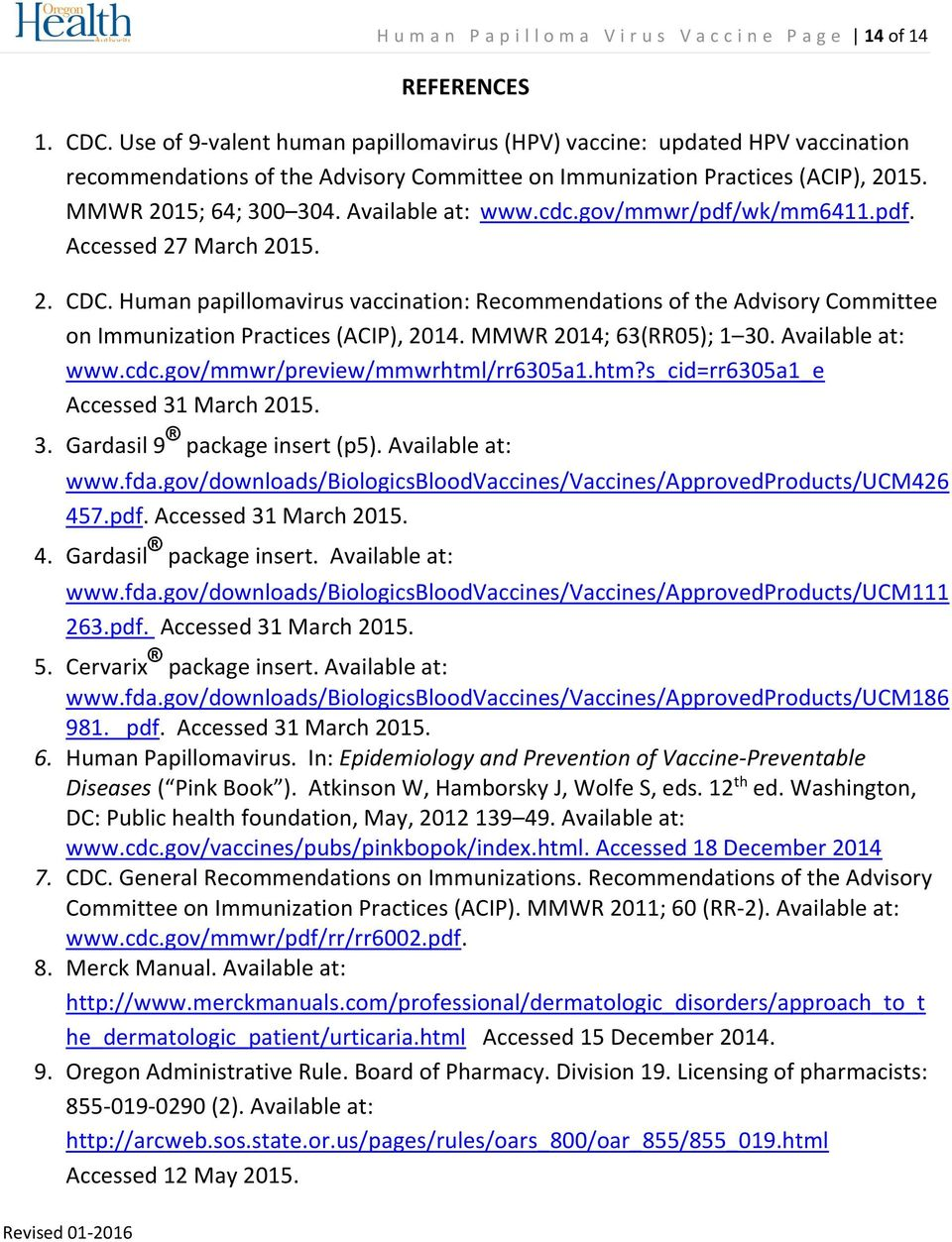 cdc.gov/mmwr/pdf/wk/mm6411.pdf. Accessed 27 March 2015. 2. CDC. Human papillomavirus vaccination: Recommendations of the Advisory Committee on Immunization Practices (ACIP), 2014.