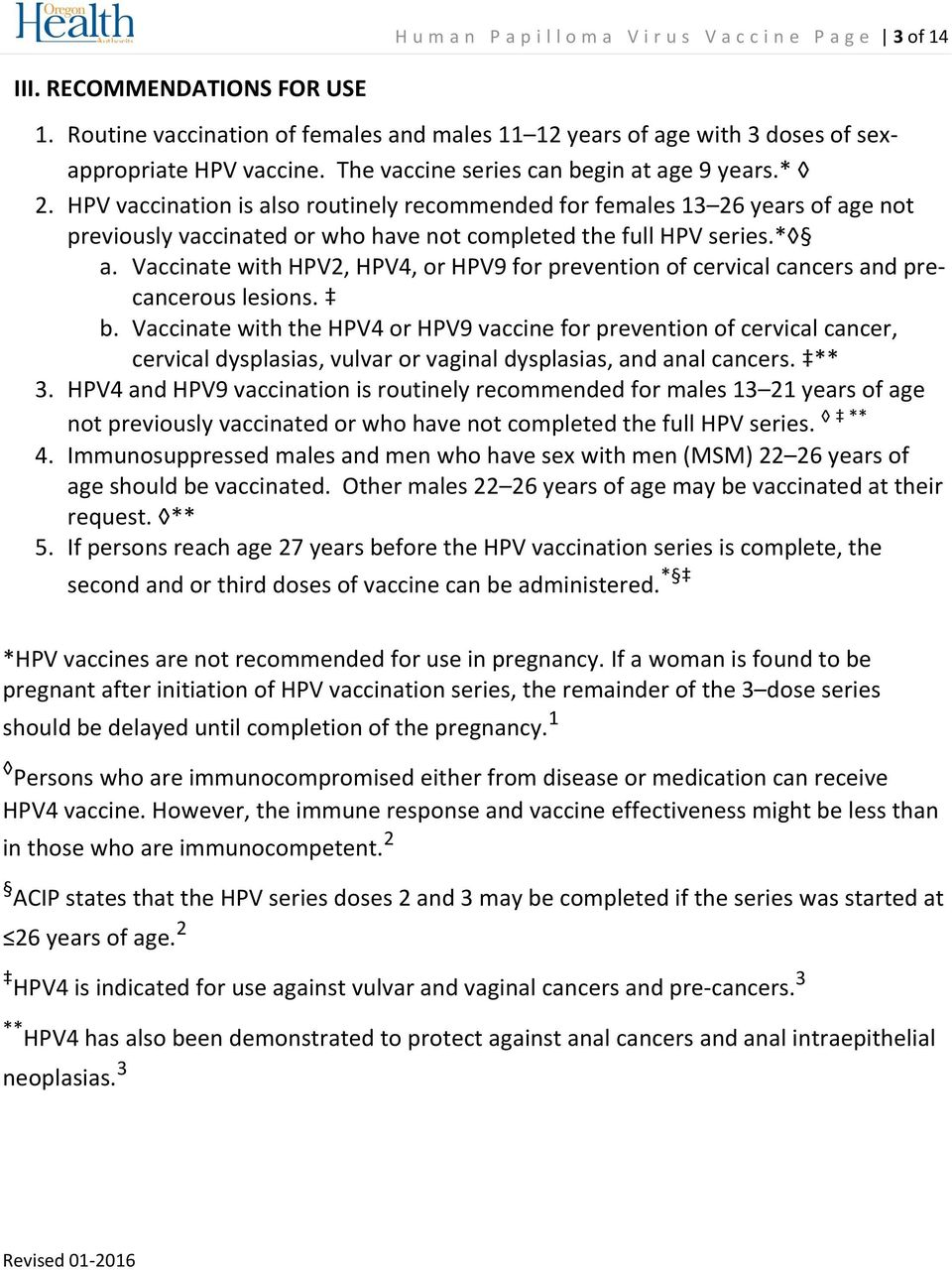 HPV vaccination is also routinely recommended for females 13 26 years of age not previously vaccinated or who have not completed the full HPV series.* a.