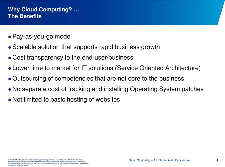 the end-user/business Lower time to market for IT solutions (Service Oriented Architecture) Outsourcing of