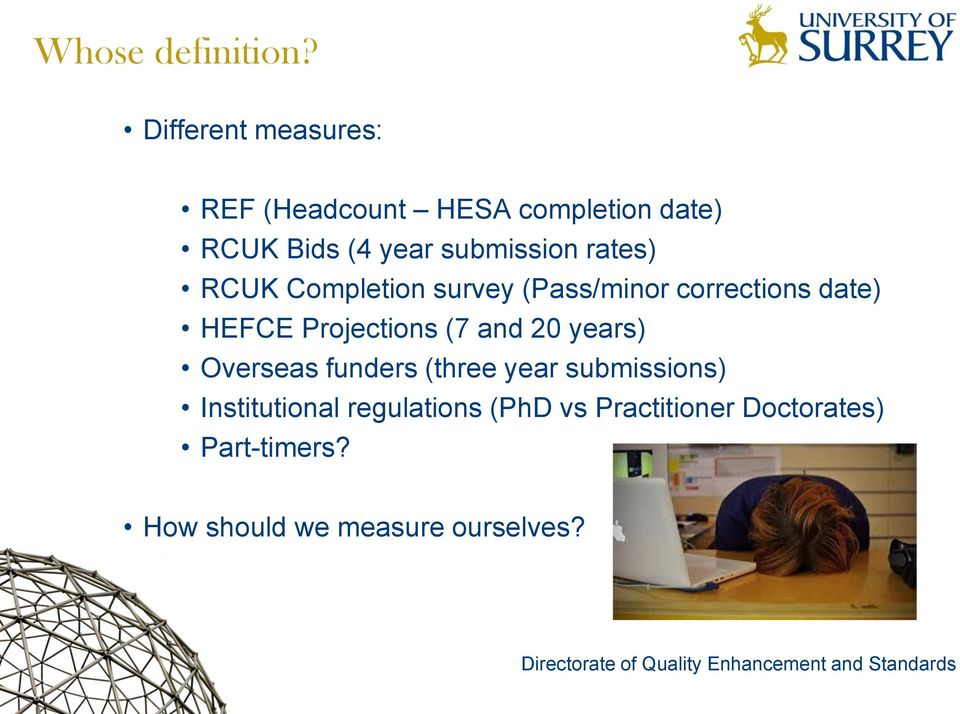 rates) RCUK Completion survey (Pass/minor corrections date) HEFCE Projections (7 and