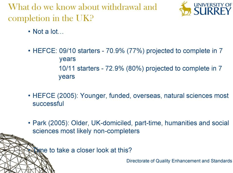 9% (80%) projected to complete in 7 years HEFCE (2005): Younger, funded, overseas, natural sciences