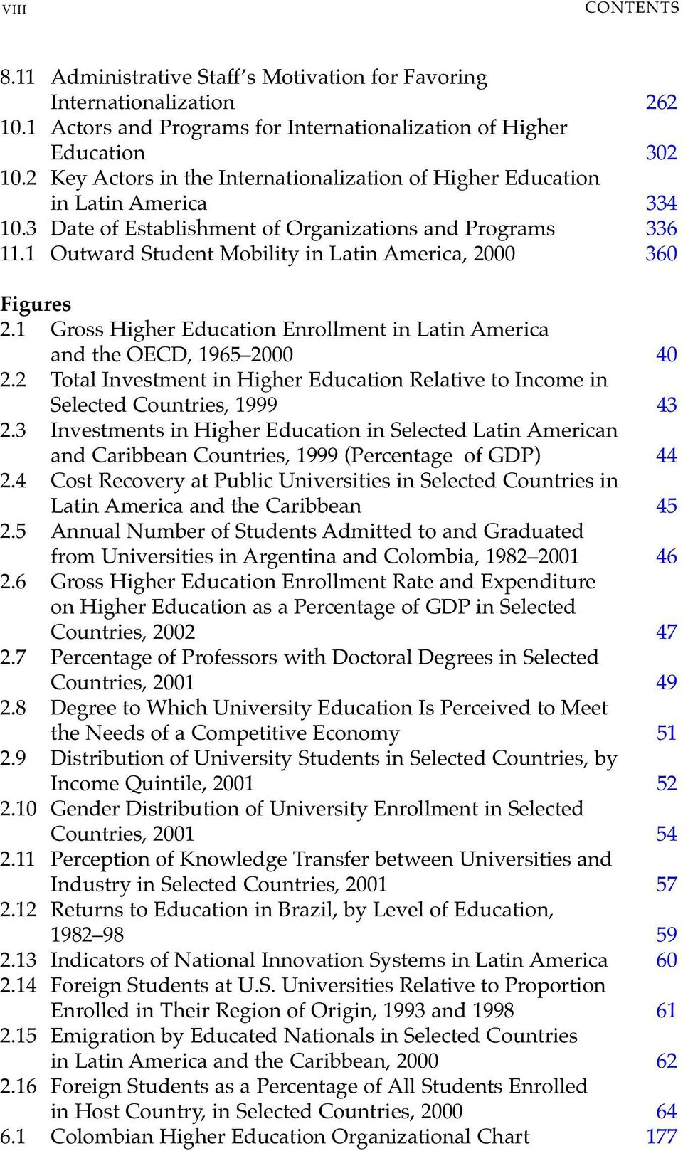 1 Gross Higher Education Enrollment in Latin America and the OECD, 1965 2000 2.2 Total Investment in Higher Education Relative to Income in Selected Countries, 1999 2.