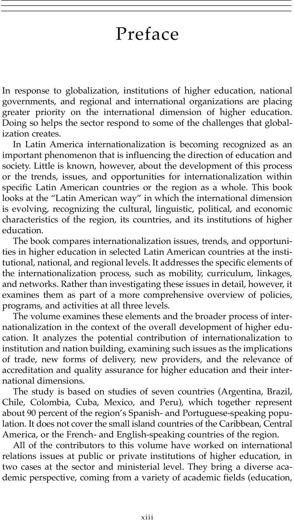 In Latin America internationalization is becoming recognized as an important phenomenon that is influencing the direction of education and society.