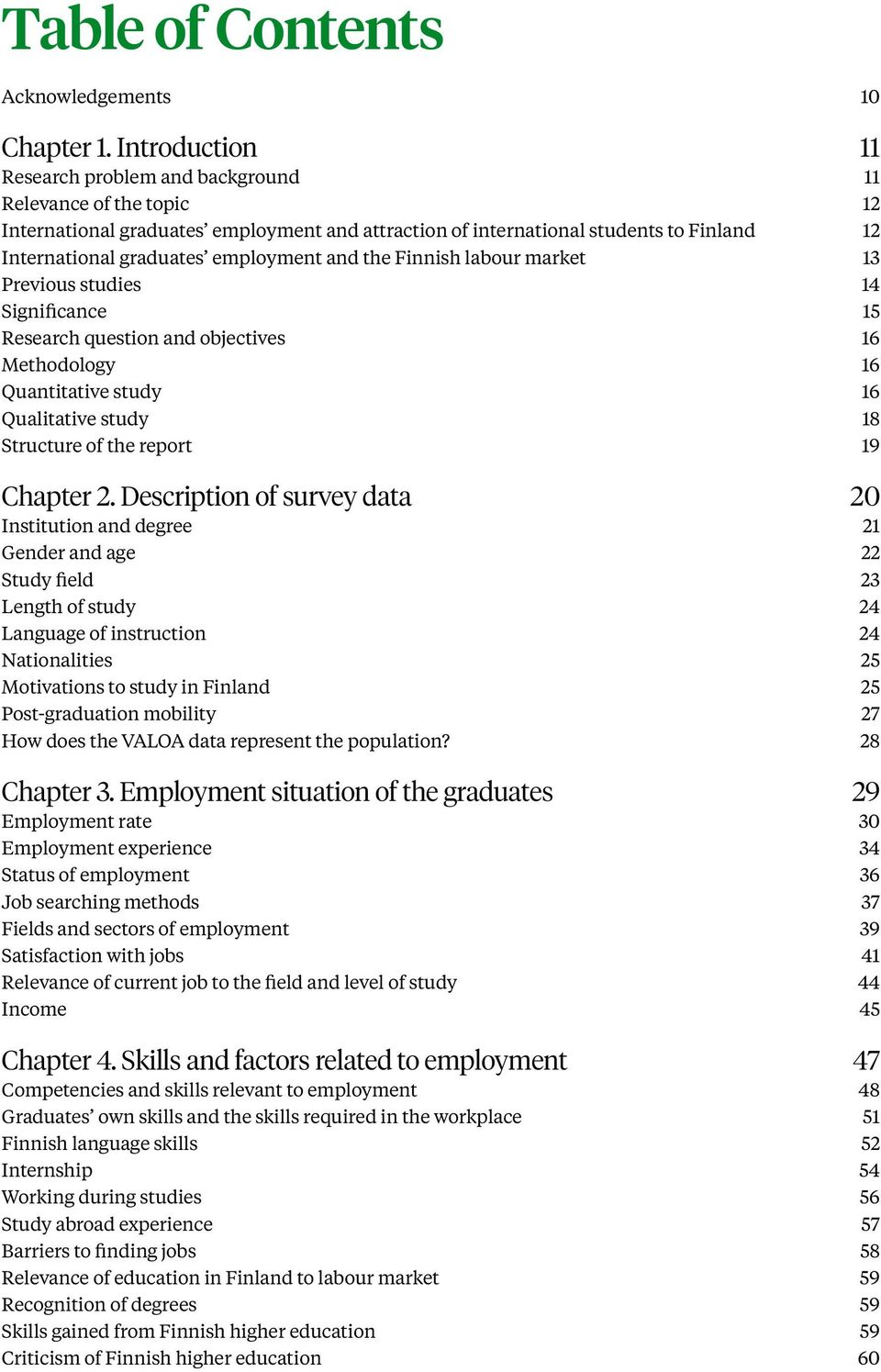 employment and the Finnish labour market 13 Previous studies 14 Significance 15 Research question and objectives 16 Methodology 16 Quantitative study 16 Qualitative study 18 Structure of the report