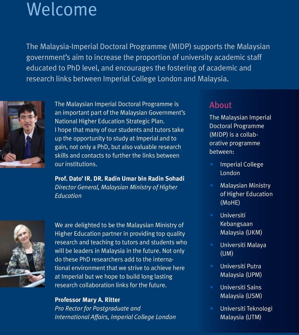 The Malaysian Imperial Doctoral Programme is an important part of the Malaysian Government s National Higher Education Strategic Plan.