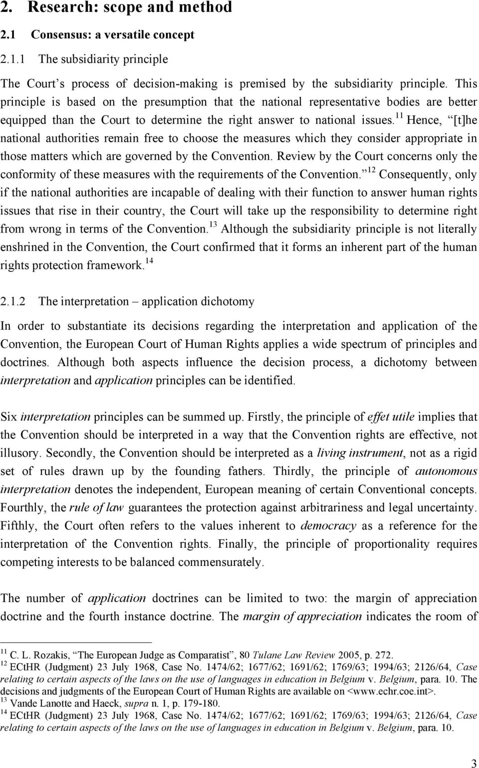 11 Hence, [t]he national authorities remain free to choose the measures which they consider appropriate in those matters which are governed by the Convention.