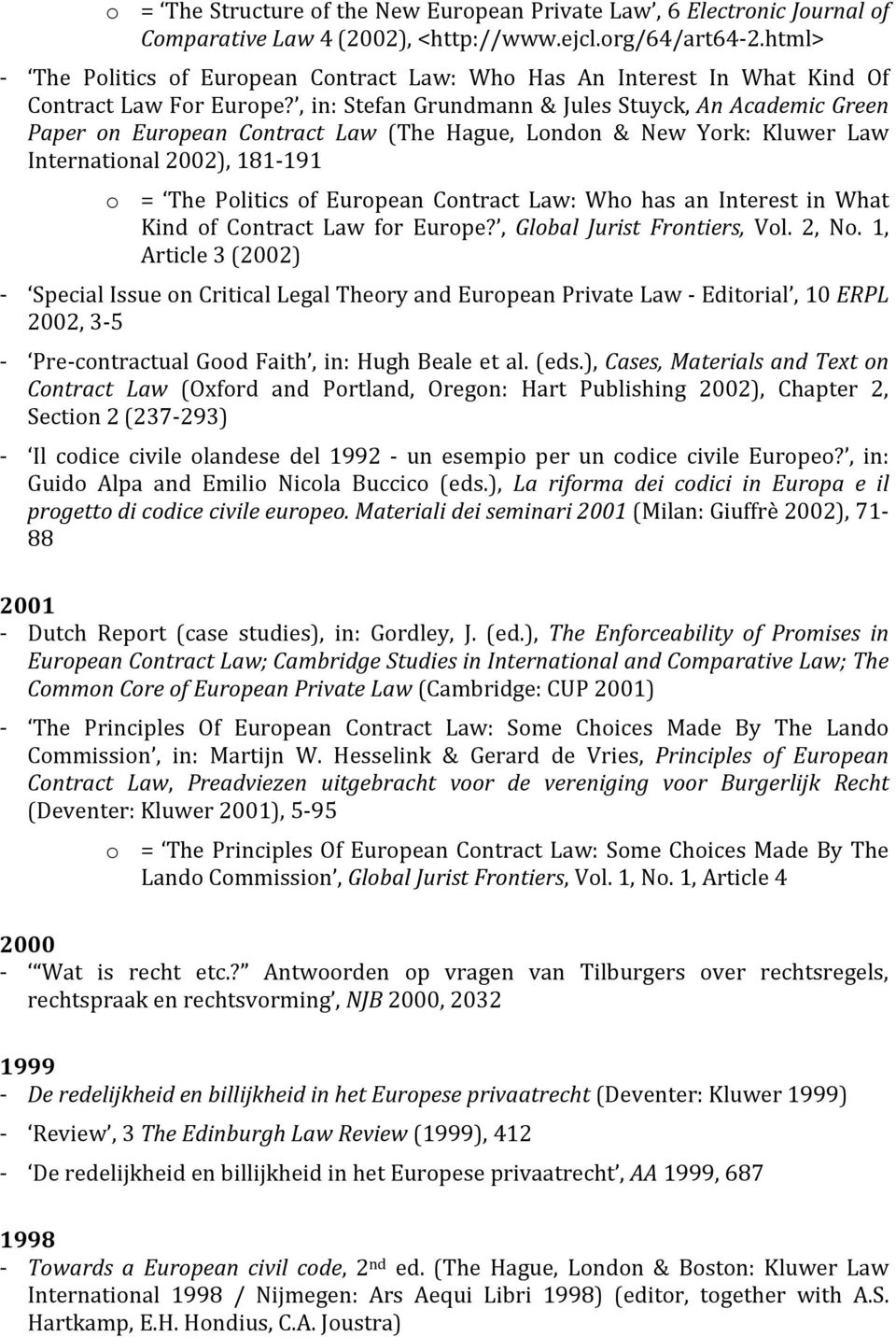 , in: Stefan Grundmann & Jules Stuyck, An Academic Green Paper on European Contract Law (The Hague, London & New York: Kluwer Law International 2002), 181-191 o = The Politics of European Contract
