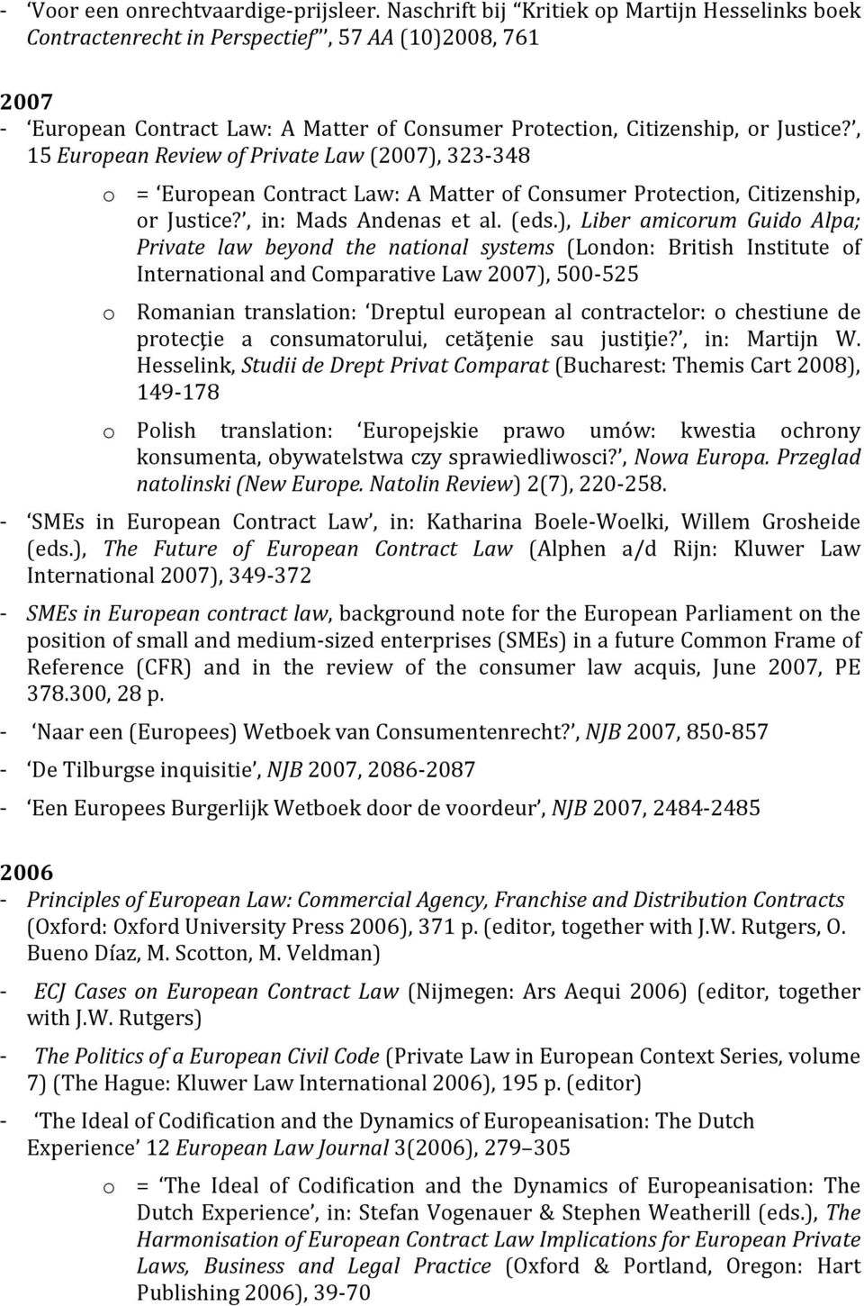 , 15 European Review of Private Law (2007), 323-348 o = European Contract Law: A Matter of Consumer Protection, Citizenship, or Justice?, in: Mads Andenas et al. (eds.