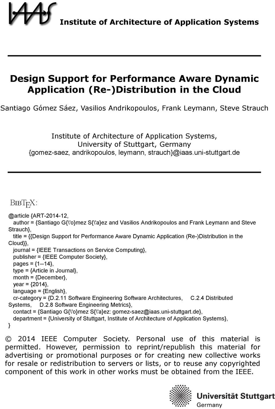 de : @article {ART-2014-12, author = {Santiago G{\'o}mez S{\'a}ez and Vasilios Andrikopoulos and Frank Leymann and Steve Strauch}, title = {{Design Support for Performance Aware Dynamic