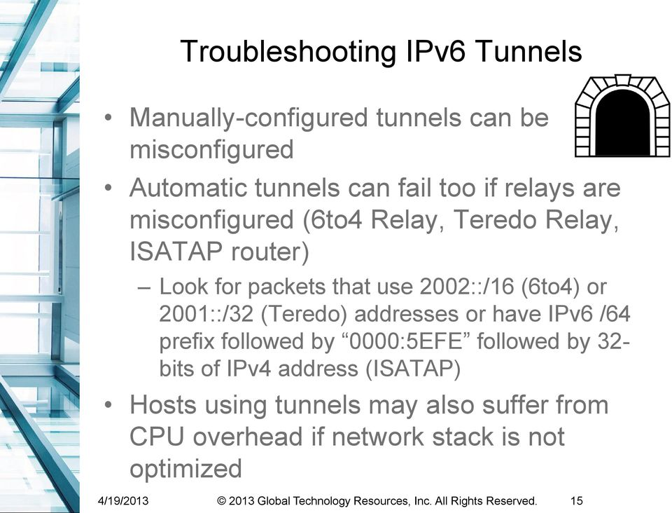 addresses or have IPv6 /64 prefix followed by 0000:5EFE followed by 32- bits of IPv4 address (ISATAP) Hosts using tunnels may