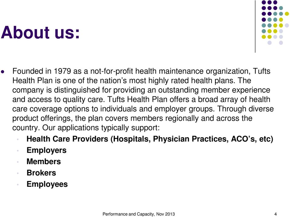 Tufts Health Plan offers a broad array of health care coverage options to individuals and employer groups.