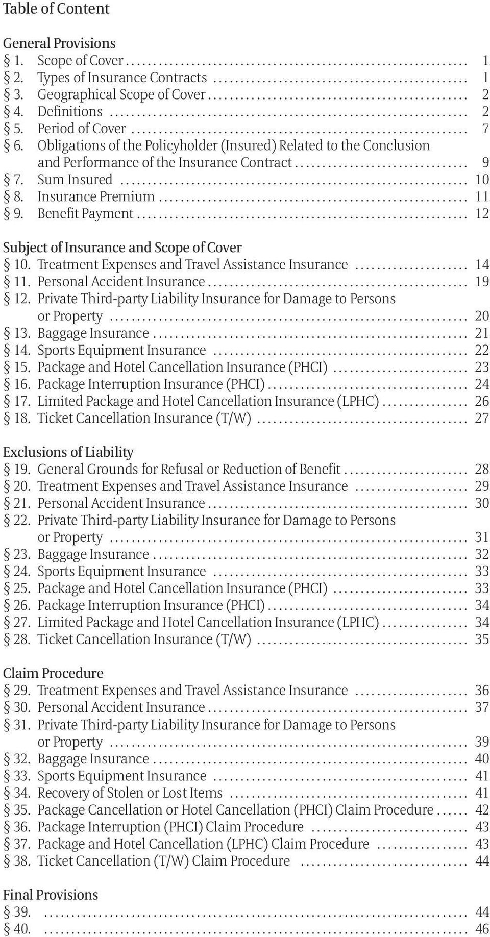 Obligations of the Policyholder (Insured) Related to the Conclusion and Performance of the Insurance Contract................................ 9 7. Sum Insured................................................................ 10 8.