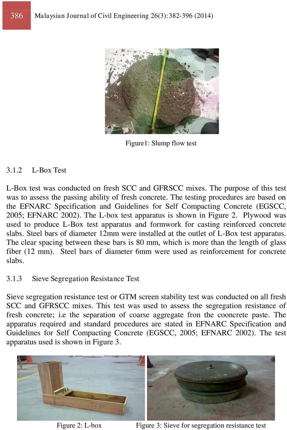 The testing procedures are based on the EFNARC Specification and Guidelines for Self Compacting Concrete (EGSCC, 2005; EFNARC 2002). The L-box test apparatus is shown in Figure 2.