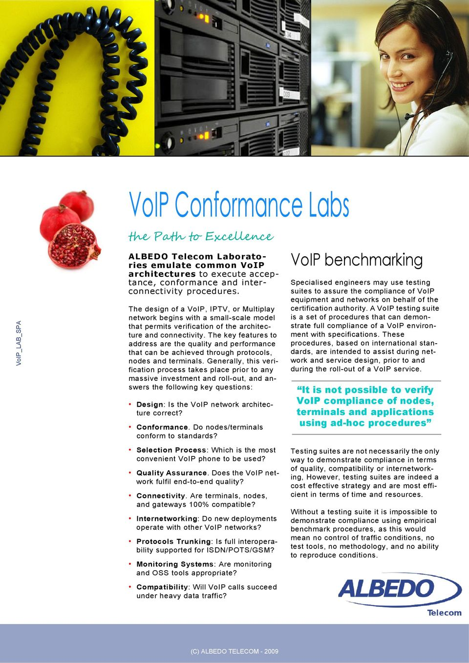 323 conformance, H323 Approval VoIP Conformance Labs VoIP_LAB_SPA the Path to Excellence ALBEDO Telecom Laboratories emulate common VoIP architectures to execute acceptance, conformance and