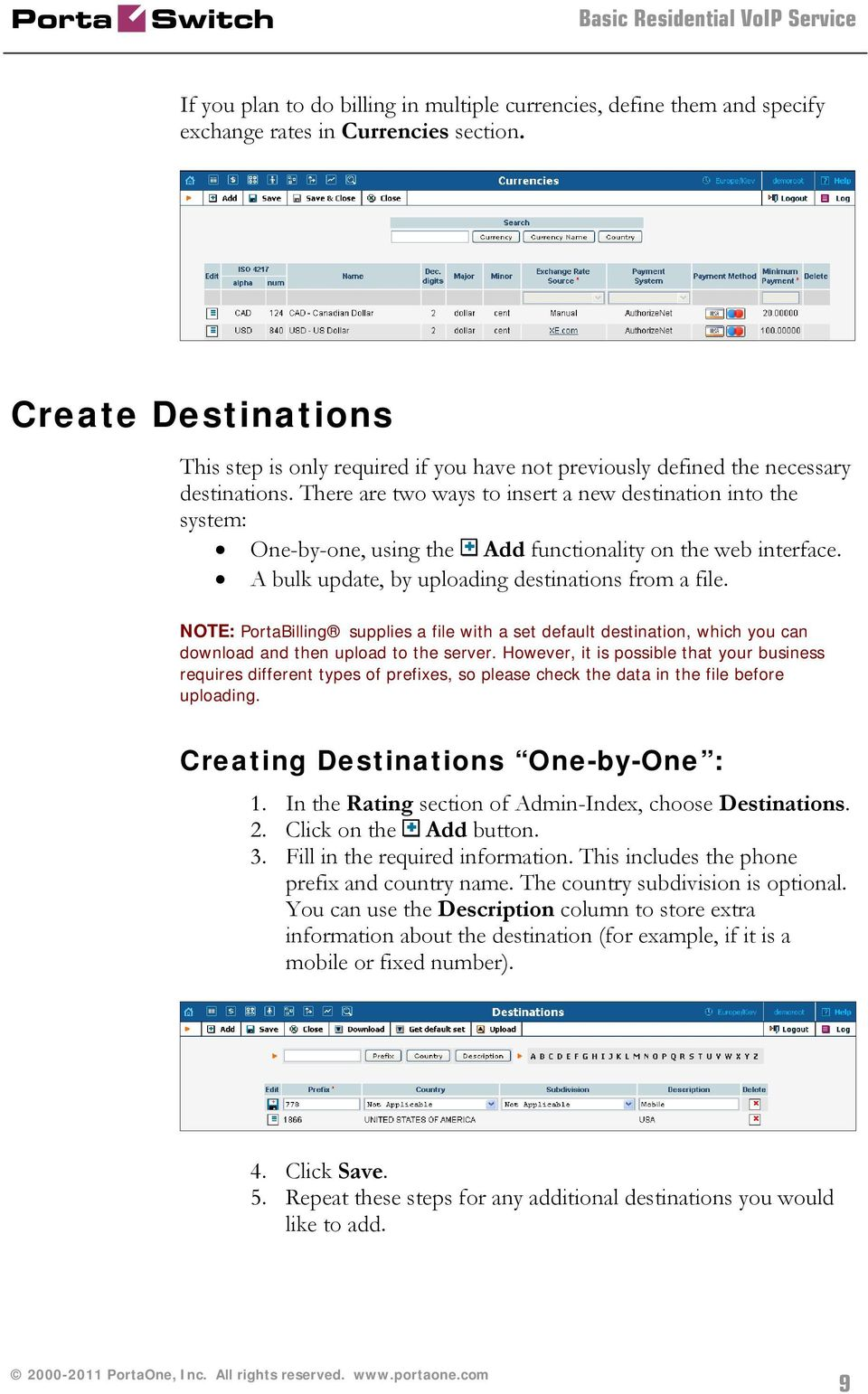 There are two ways to insert a new destination into the system: One-by-one, using the Add functionality on the web interface. A bulk update, by uploading destinations from a file.