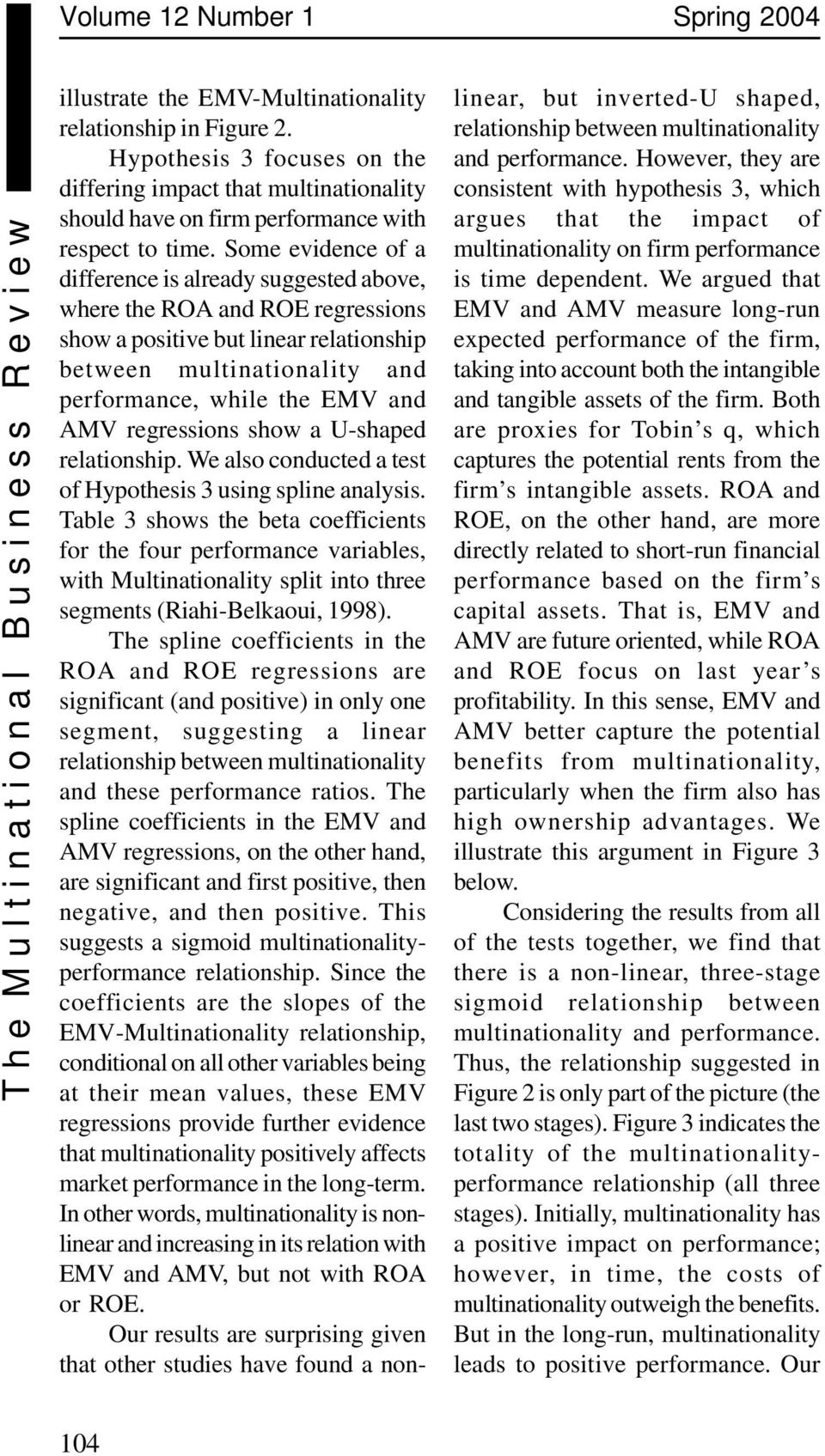 Some evidence of a difference is already suggested above, where the ROA and ROE regressions show a positive but linear relationship between multinationality and performance, while the EMV and AMV