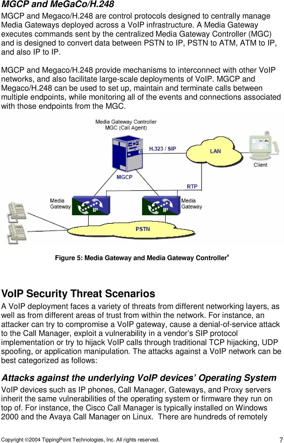 MGCP and Megaco/H.248 provide mechanisms to interconnect with other VoIP networks, and also facilitate large-scale deployments of VoIP. MGCP and Megaco/H.