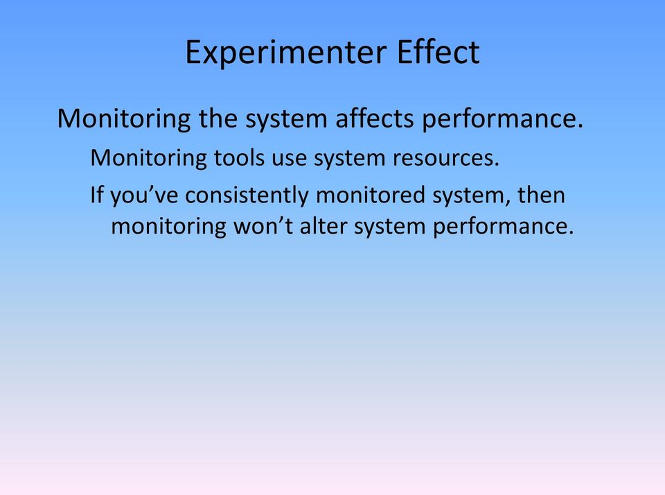 Monitoring tools use system resources.