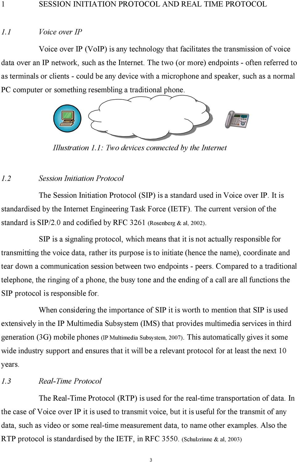 Illustration 1.1: Two devices connected by the Internet 1.2 Session Initiation Protocol The Session Initiation Protocol (SIP) is a standard used in Voice over IP.